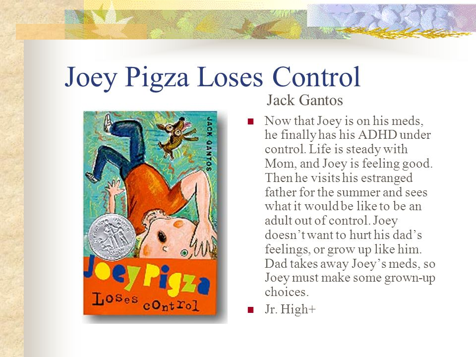 Joey Pigza Loses Control Now that Joey is on his meds, he finally has his ADHD under control.