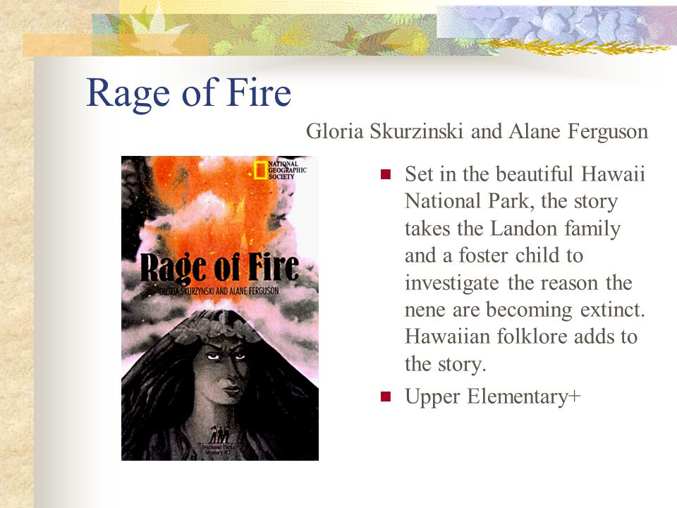 Rage of Fire Set in the beautiful Hawaii National Park, the story takes the Landon family and a foster child to investigate the reason the nene are becoming extinct.