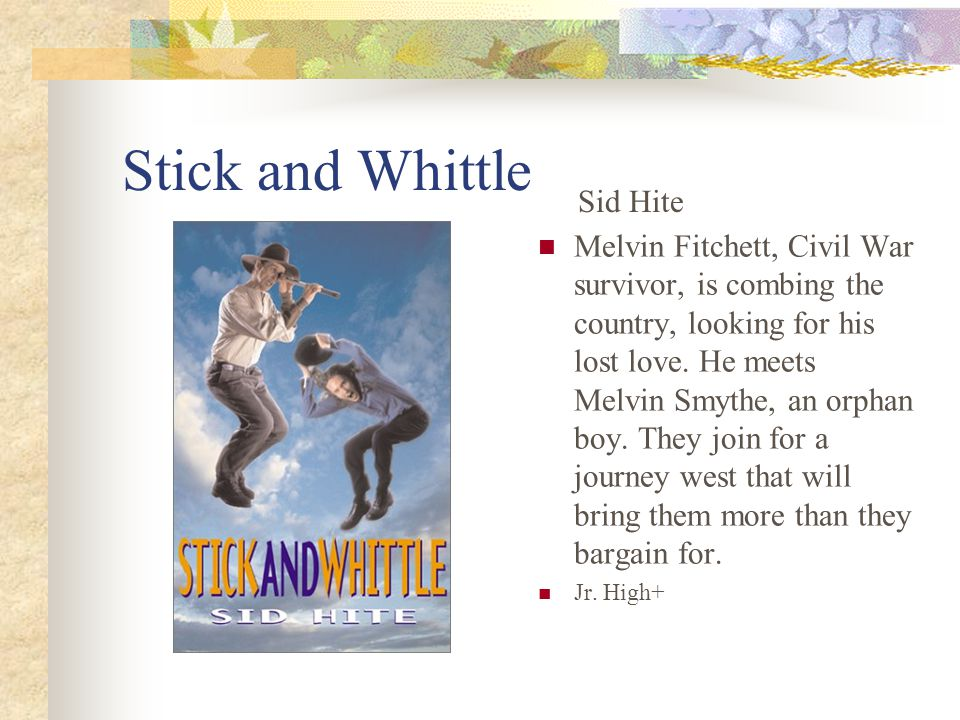 Stick and Whittle Melvin Fitchett, Civil War survivor, is combing the country, looking for his lost love.