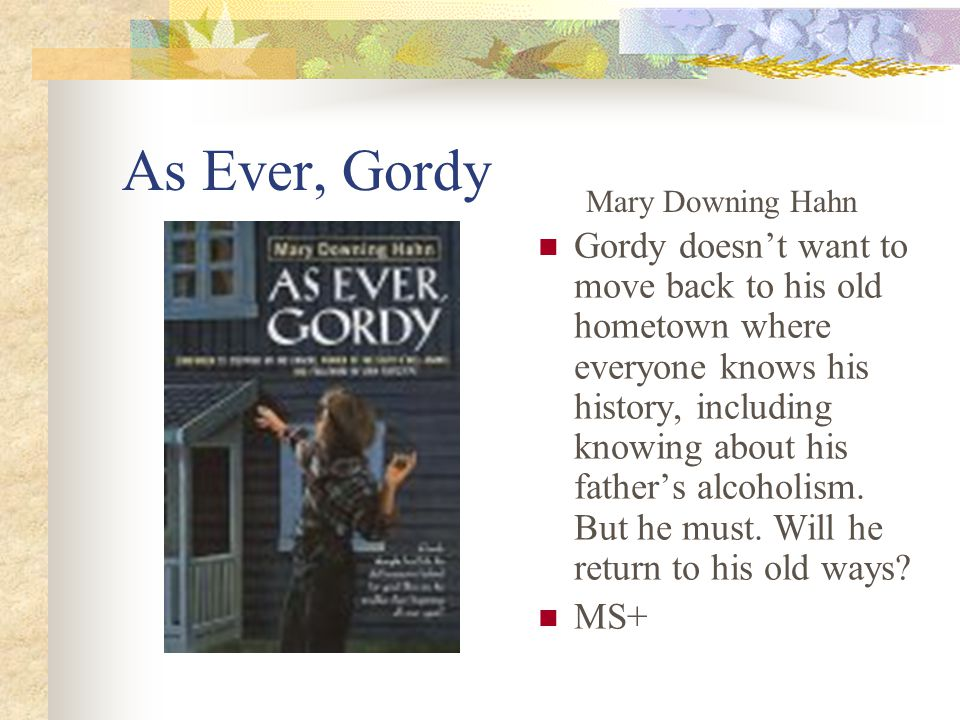 As Ever, Gordy Gordy doesn't want to move back to his old hometown where everyone knows his history, including knowing about his father's alcoholism.