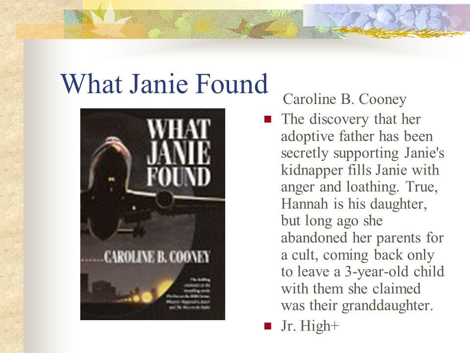What Janie Found The discovery that her adoptive father has been secretly supporting Janie s kidnapper fills Janie with anger and loathing.