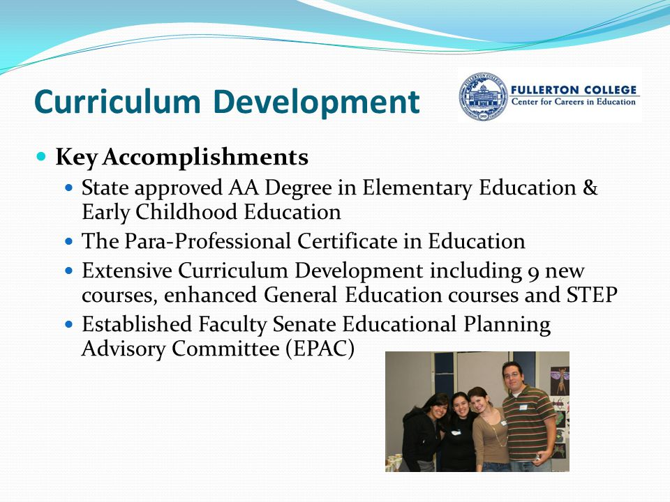 Curriculum Development Key Accomplishments State approved AA Degree in Elementary Education & Early Childhood Education The Para-Professional Certific