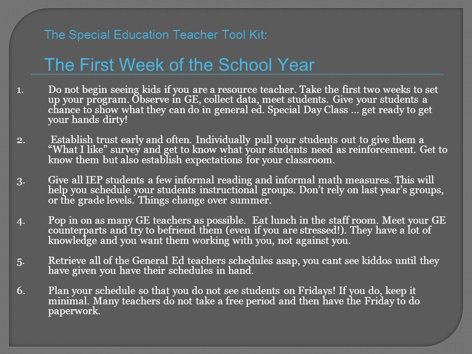The Special Education Teacher Tool Kit: The First Week of the School Year 1.Do not begin seeing kids if you are a resource teacher.