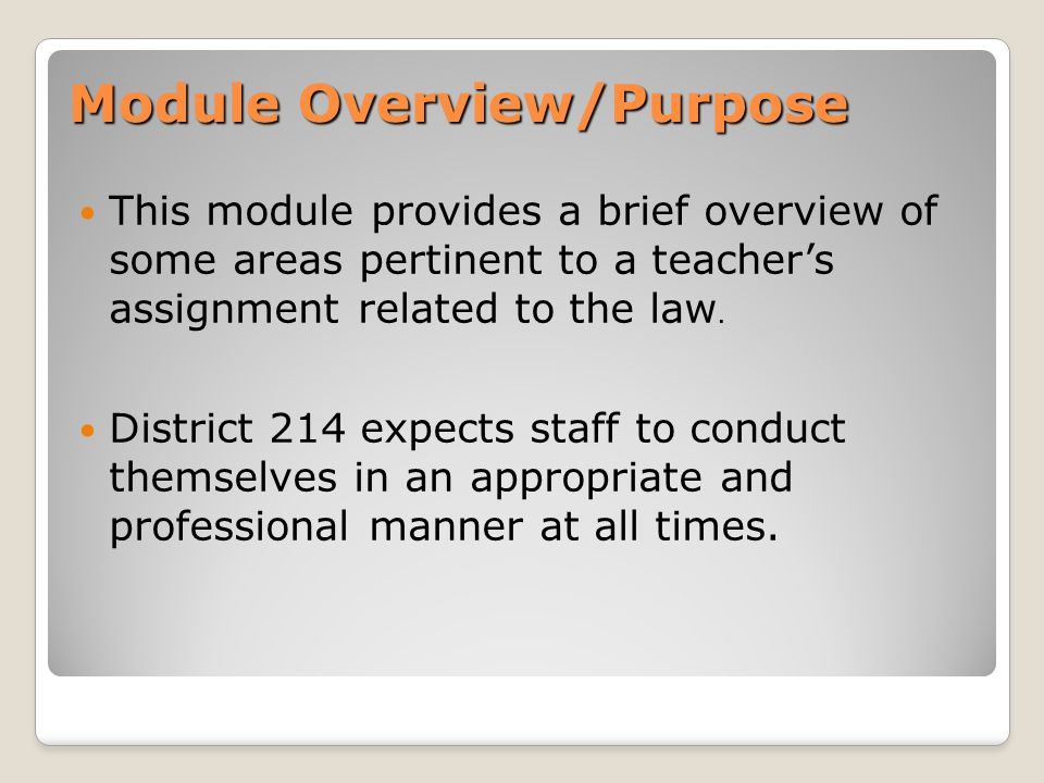 Module Overview/Purpose This module provides a brief overview of some areas pertinent to a teacher's assignment related to the law.