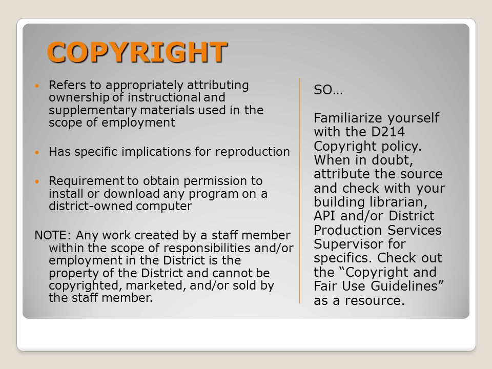 COPYRIGHT SO… Familiarize yourself with the D214 Copyright policy.