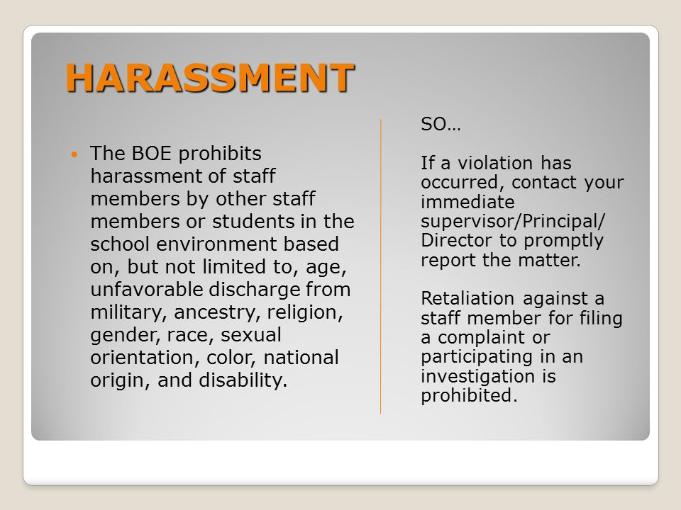 HARASSMENT SO… If a violation has occurred, contact your immediate supervisor/Principal/ Director to promptly report the matter.