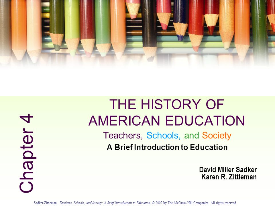 Sadker/Zittleman, Teachers, Schools, and Society: A Brief Introduction to Education.