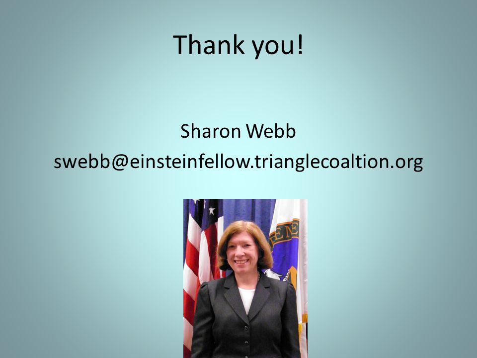 Thank you! Sharon Webb swebb@einsteinfellow.trianglecoaltion.org