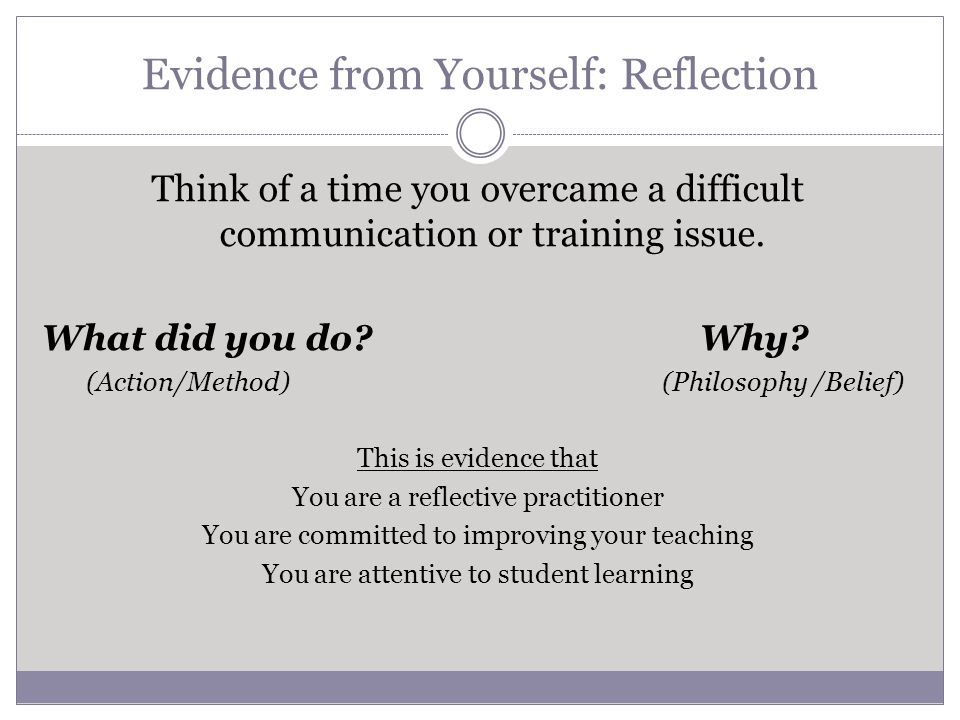 Evidence from Yourself: Reflection Think of a time you overcame a difficult communication or training issue.