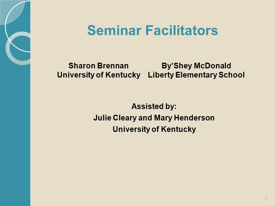 Seminar Facilitators Assisted by: Julie Cleary and Mary Henderson University of Kentucky 2 Sharon Brennan University of Kentucky By'Shey McDonald Libe