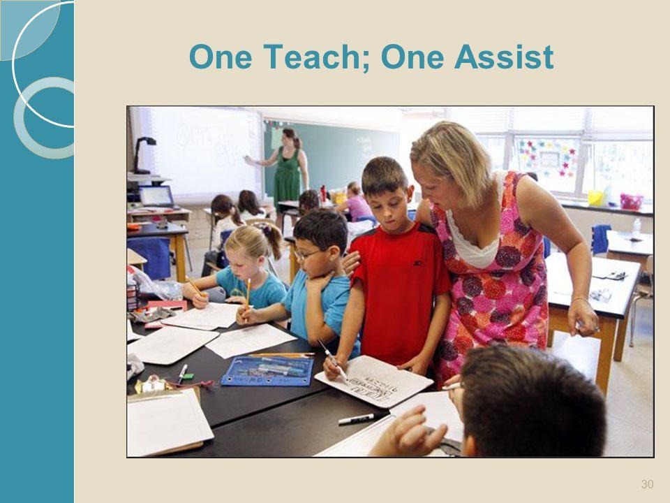 30 One Teach; One Assist