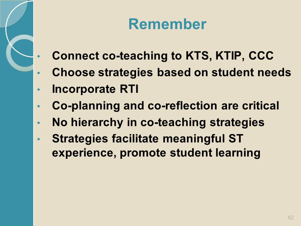 Remember Connect co-teaching to KTS, KTIP, CCC Choose strategies based on student needs Incorporate RTI Co-planning and co-reflection are critical No
