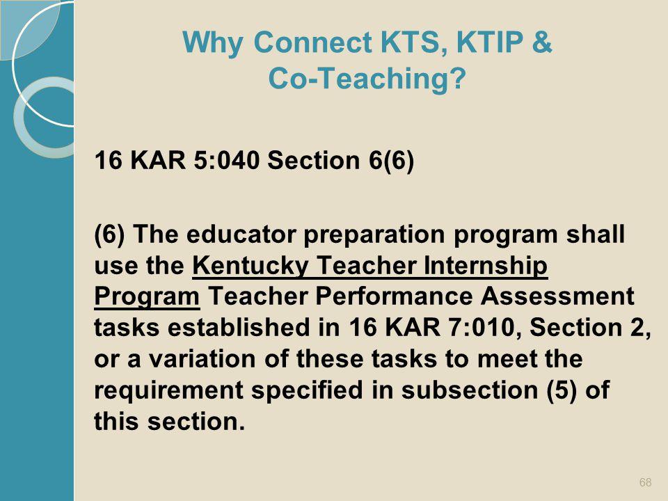 Example 16 KAR 5:040 Section 6(6) (6) The educator preparation program shall use the Kentucky Teacher Internship Program Teacher Performance Assessmen