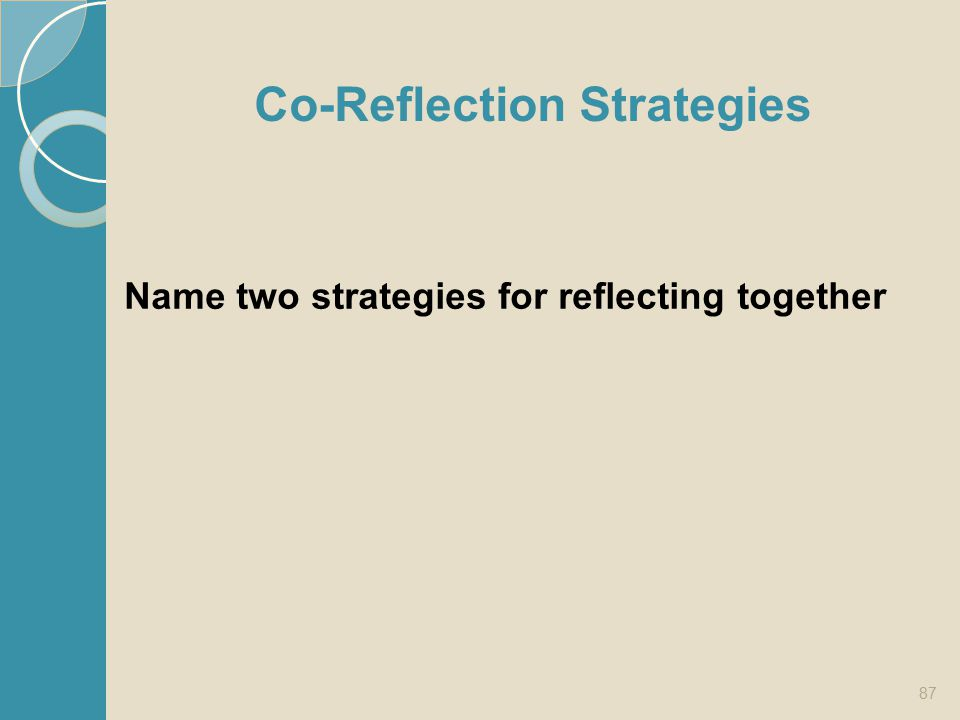 Co-Reflection Strategies Name two strategies for reflecting together 87