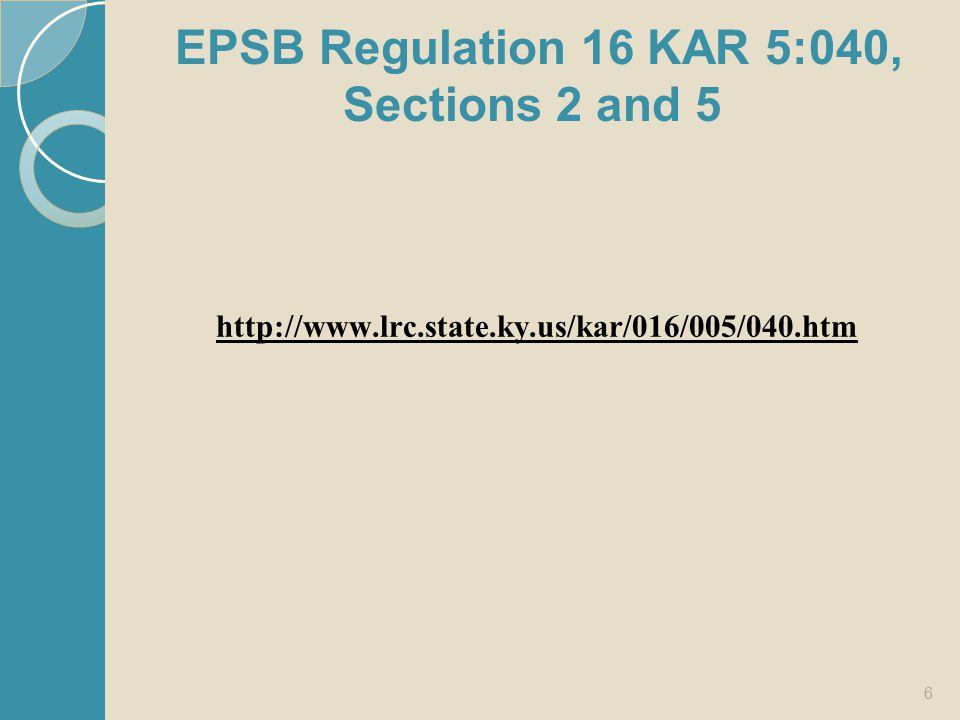 EPSB Regulation 16 KAR 5:040, Sections 2 and 5 http://www.lrc.state.ky.us/kar/016/005/040.htm 6