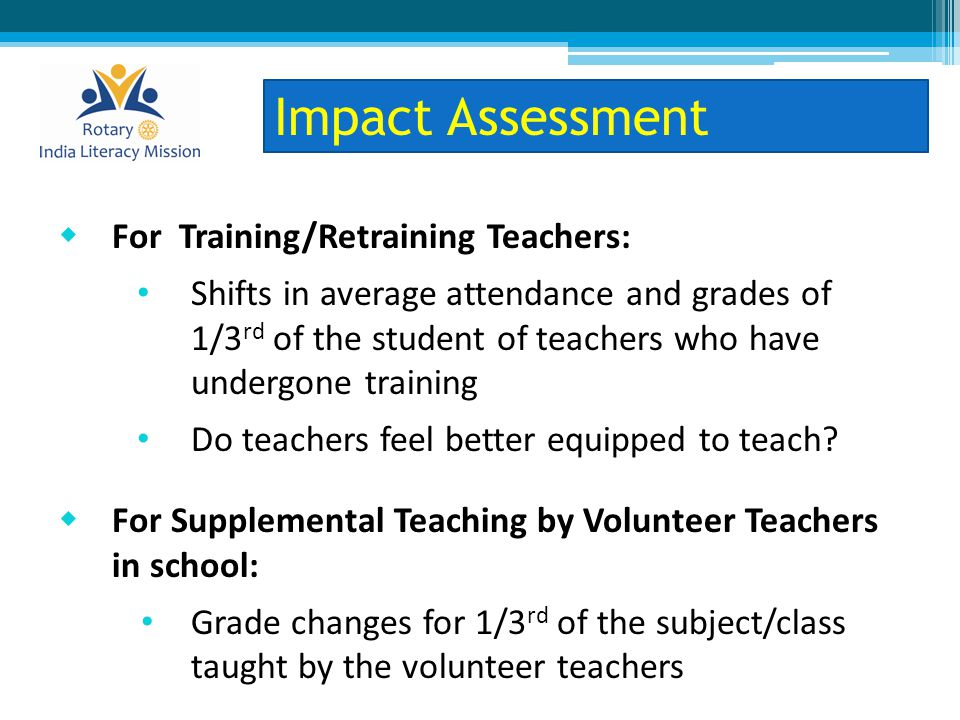  For Training/Retraining Teachers: Shifts in average attendance and grades of 1/3 rd of the student of teachers who have undergone training Do teachers feel better equipped to teach.
