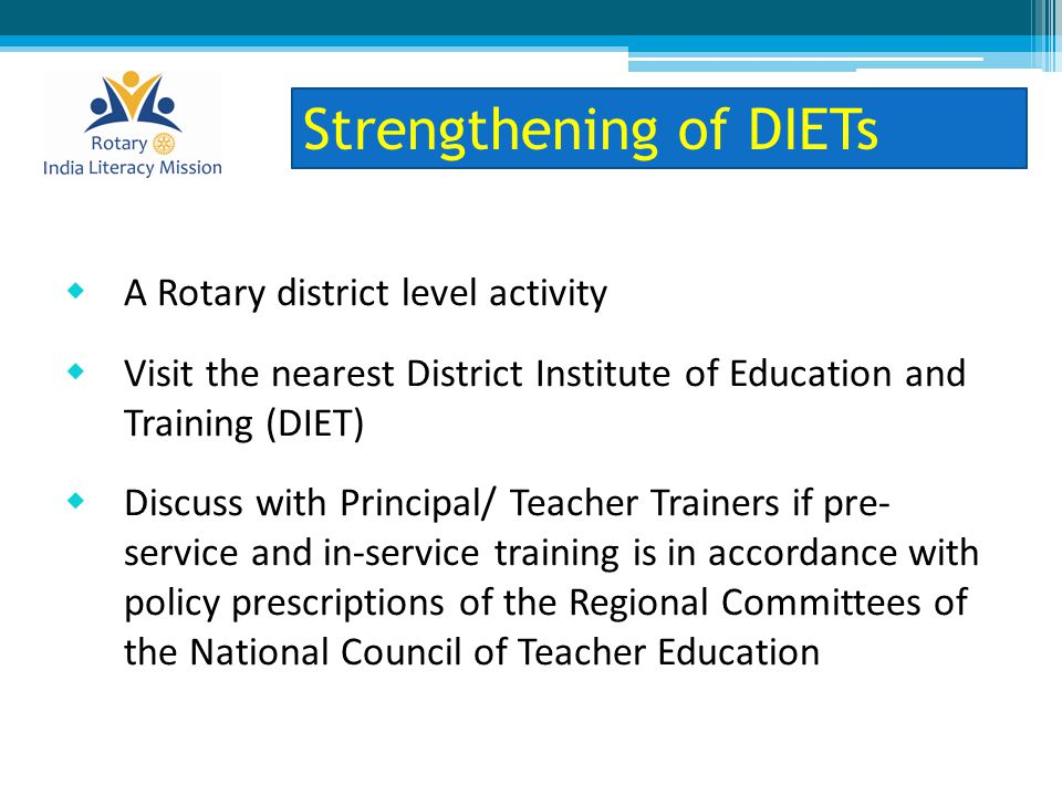  For DIET Strengthening: Ask training staff/teacher educators of the utility of the facilities installed Ask teachers of their experience of training undergone in an improved DIET setup Impact Assessment