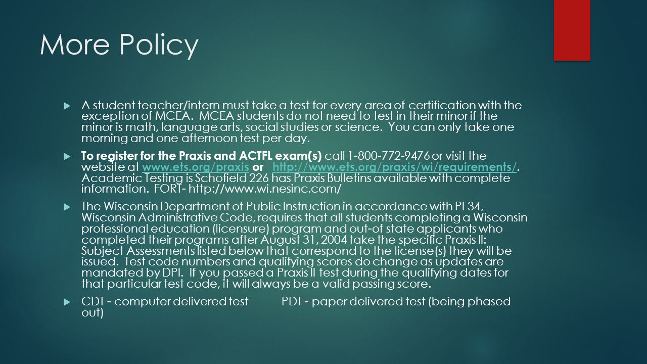 More Policy  A student teacher/intern must take a test for every area of certification with the exception of MCEA.