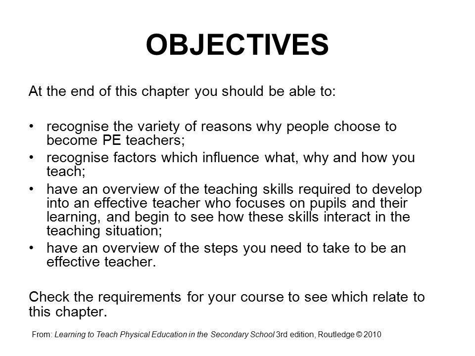 OBJECTIVES At the end of this chapter you should be able to: recognise the variety of reasons why people choose to become PE teachers; recognise facto