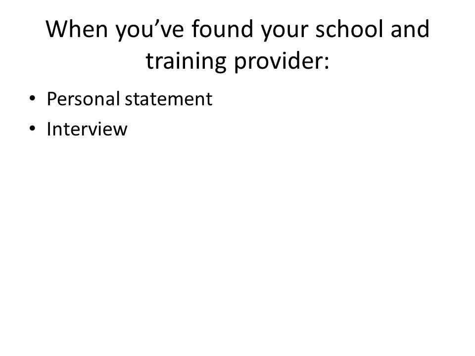 When you've found your school and training provider: Personal statement Interview