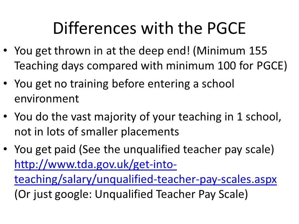 Differences with the PGCE You get thrown in at the deep end.