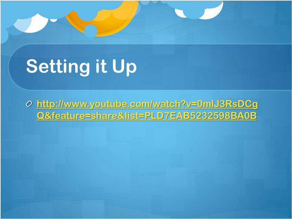Setting it Up http://www.youtube.com/watch v=0mlJ3RsDCg Q&feature=share&list=PLD7EAB5232598BA0B http://www.youtube.com/watch v=0mlJ3RsDCg Q&feature=share&list=PLD7EAB5232598BA0B