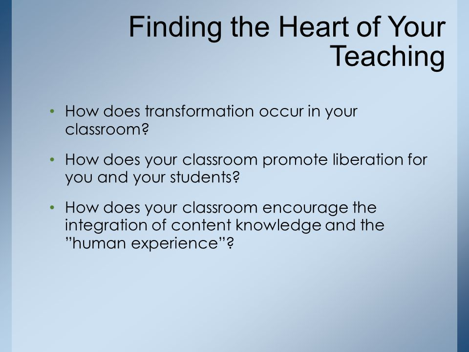 How does transformation occur in your classroom? How does your classroom promote liberation for you and your students? How does your classroom encoura