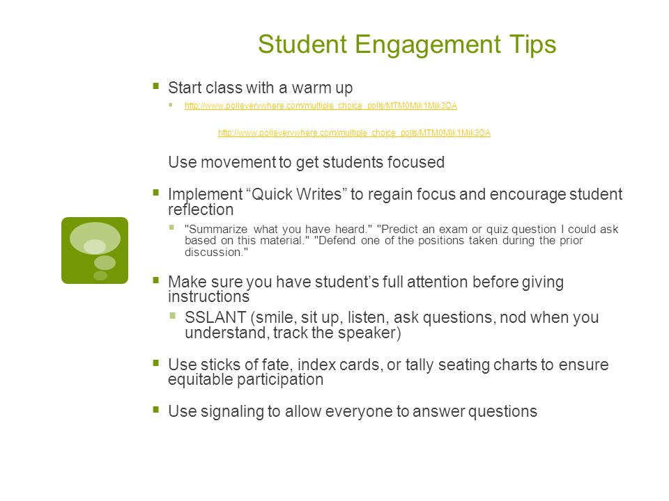 Student Engagement Tips (cont.)  Integrate minimal-supervision tasks during regular routines  Review vocabulary words, study a review sheet, read content related materials  Mix up your teaching styles  Teacher-centered, student-centered, stations, hands-on, choices, etc.