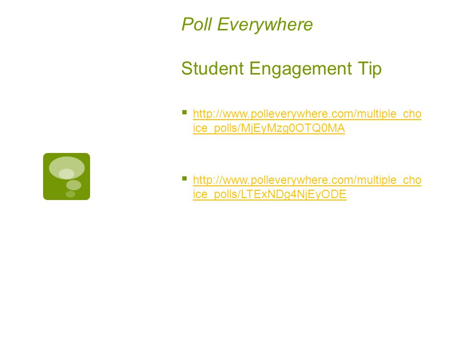 Poll Everywhere Student Engagement Tip  http://www.polleverywhere.com/multiple_cho ice_polls/MjEyMzg0OTQ0MA http://www.polleverywhere.com/multiple_ch