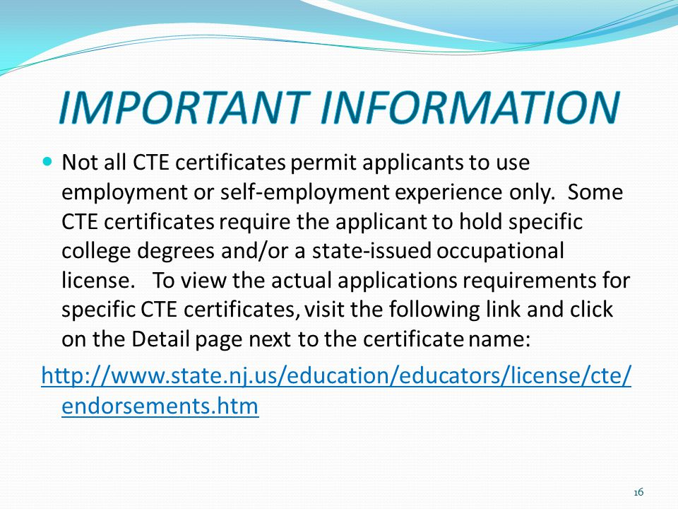 Not all CTE certificates permit applicants to use employment or self-employment experience only. Some CTE certificates require the applicant to hold s