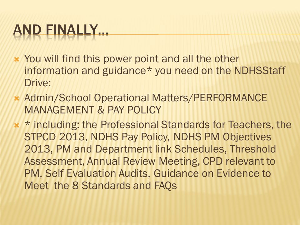  You will find this power point and all the other information and guidance* you need on the NDHSStaff Drive:  Admin/School Operational Matters/PERFO