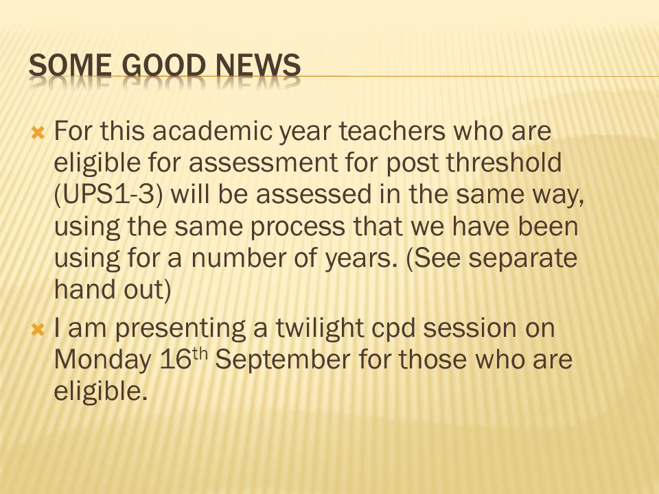  For this academic year teachers who are eligible for assessment for post threshold (UPS1-3) will be assessed in the same way, using the same process