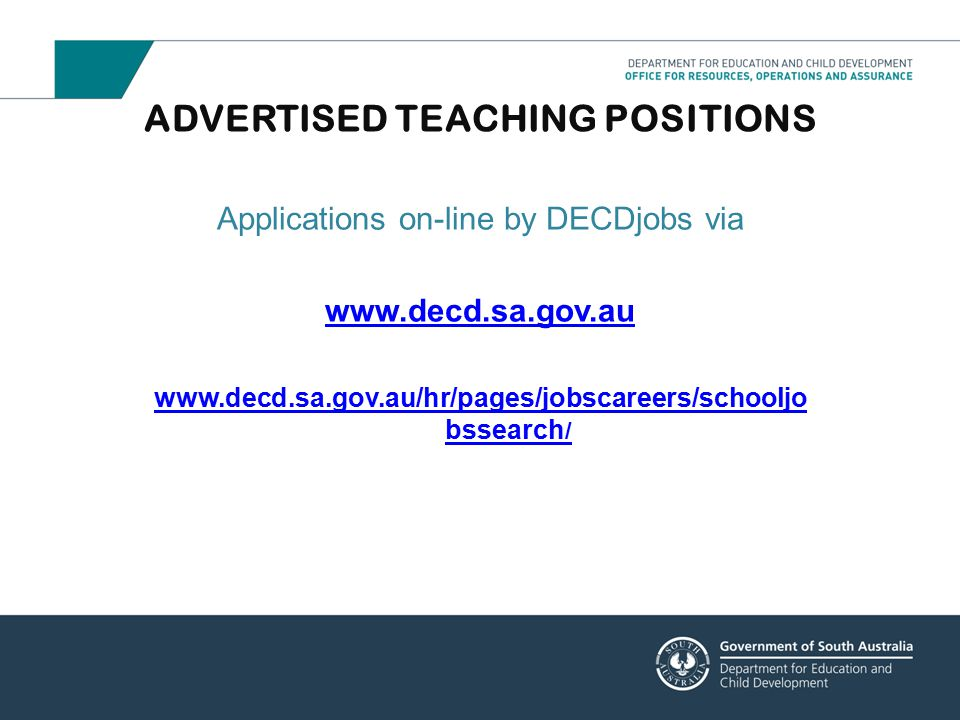 Applications on-line by DECDjobs via www.decd.sa.gov.au www.decd.sa.gov.au/hr/pages/jobscareers/schooljo bssearch / ADVERTISED TEACHING POSITIONS