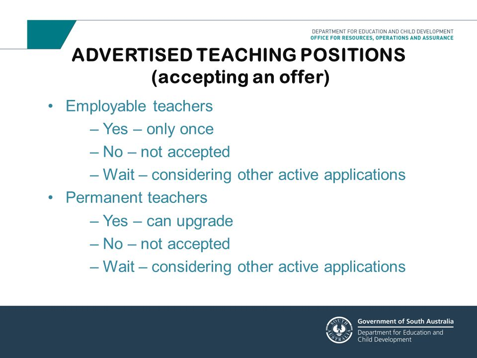 Employable teachers –Yes – only once –No – not accepted –Wait – considering other active applications Permanent teachers –Yes – can upgrade –No – not
