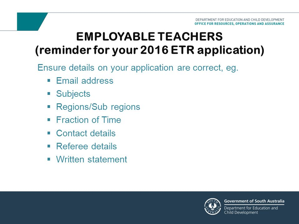 EMPLOYABLE TEACHERS (reminder for your 2016 ETR application) Ensure details on your application are correct, eg.  Email address  Subjects  Regions/