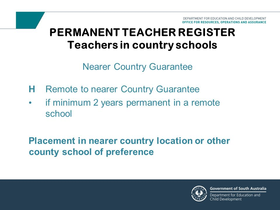 Nearer Country Guarantee HRemote to nearer Country Guarantee if minimum 2 years permanent in a remote school Placement in nearer country location or o