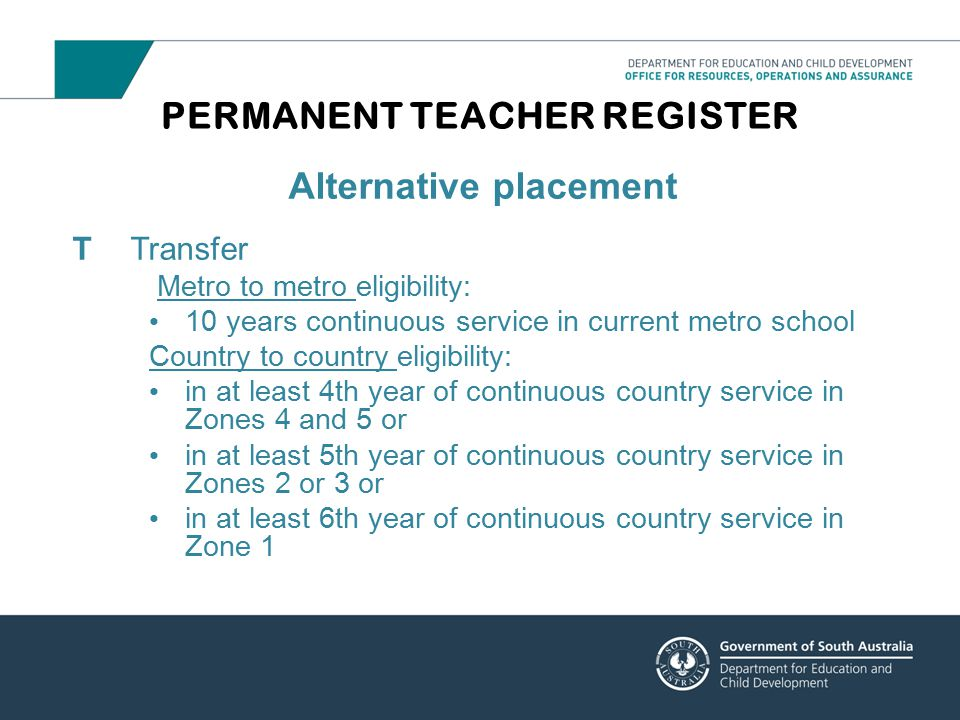 PERMANENT TEACHER REGISTER Alternative placement TTransfer Metro to metro eligibility: 10 years continuous service in current metro school Country to