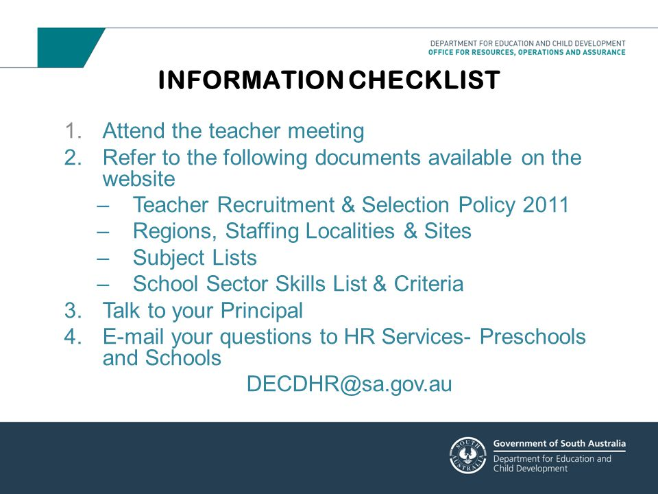 INFORMATION CHECKLIST 1.Attend the teacher meeting 2.Refer to the following documents available on the website –Teacher Recruitment & Selection Policy