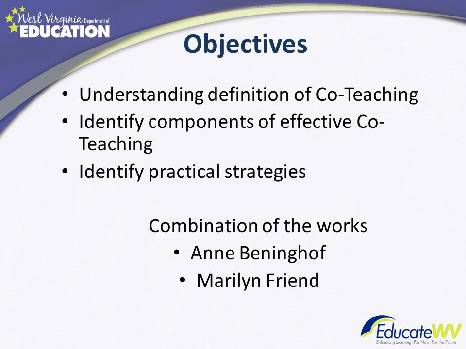 Understanding definition of Co-Teaching Identify components of effective Co- Teaching Identify practical strategies Combination of the works Anne Beni