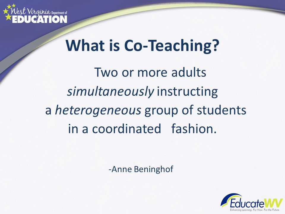 Two or more adults simultaneously instructing a heterogeneous group of students in a coordinated fashion. -Anne Beninghof What is Co-Teaching?