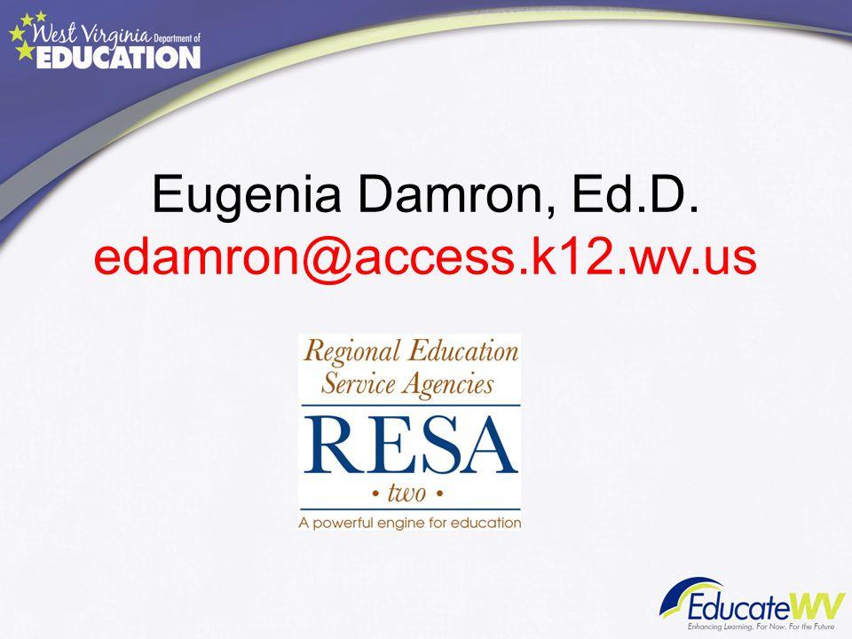 Eugenia Damron, Ed.D. edamron@access.k12.wv.us
