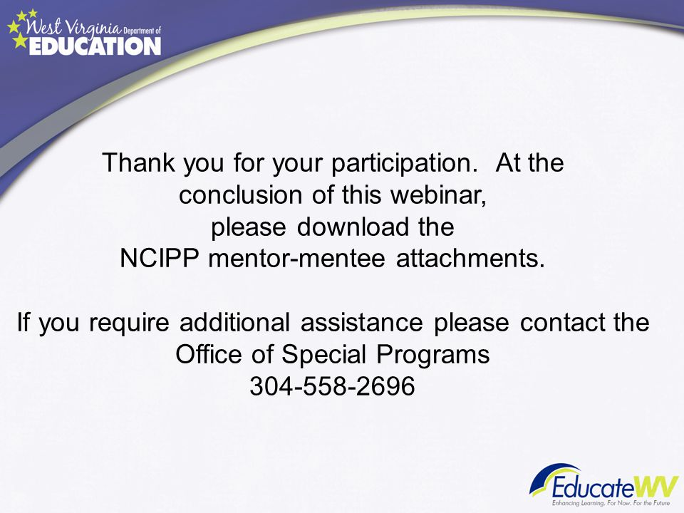 Thank you for your participation. At the conclusion of this webinar, please download the NCIPP mentor-mentee attachments. If you require additional as