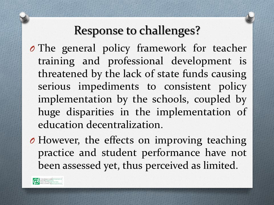 Response to challenges? O The general policy framework for teacher training and professional development is threatened by the lack of state funds caus