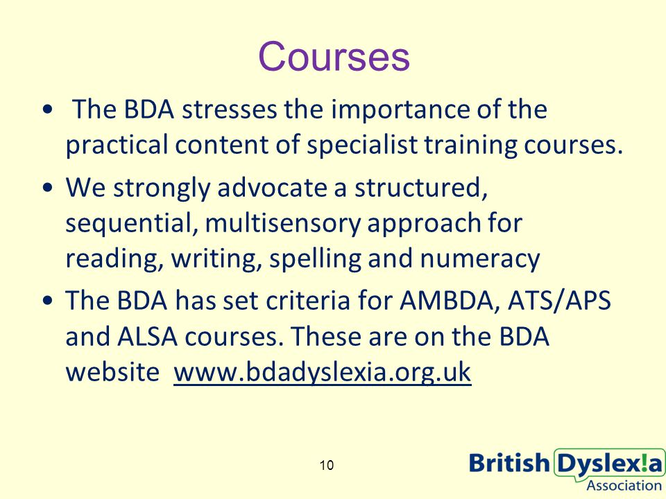 Courses The BDA stresses the importance of the practical content of specialist training courses. We strongly advocate a structured, sequential, multis