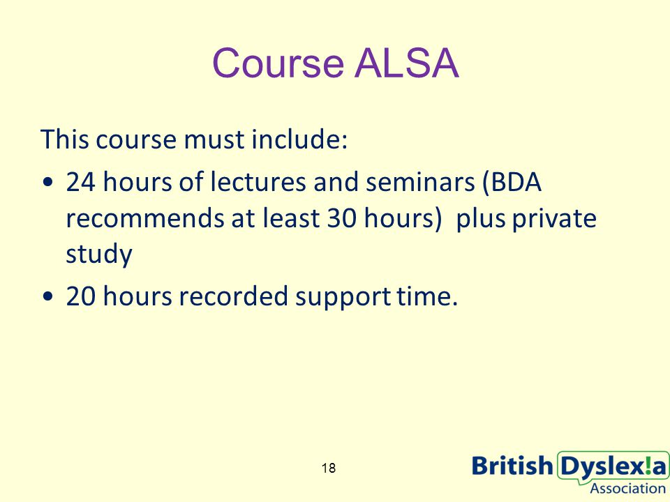 Course ALSA This course must include: 24 hours of lectures and seminars (BDA recommends at least 30 hours) plus private study 20 hours recorded support time.