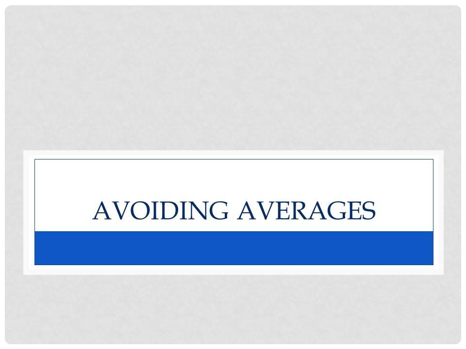 AVOIDING AVERAGES