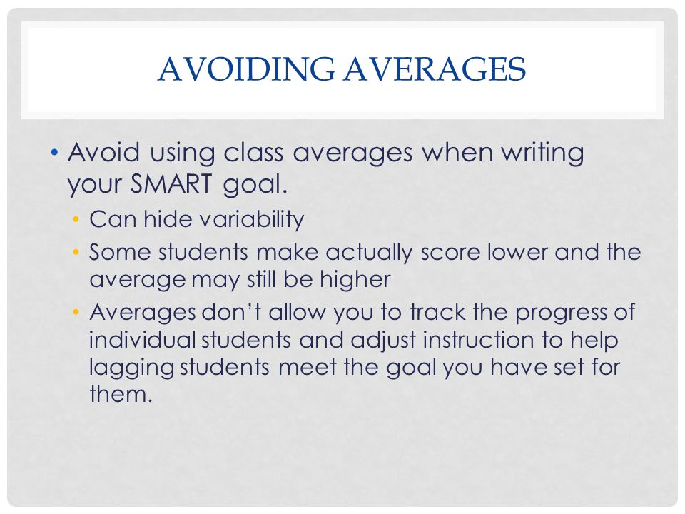Avoid using class averages when writing your SMART goal.