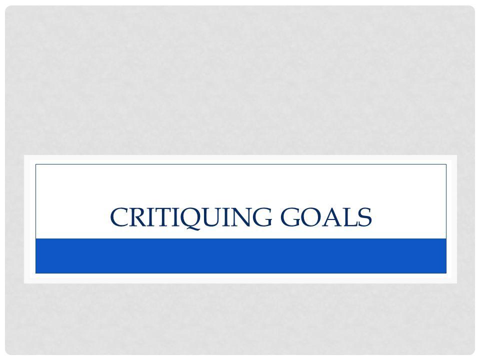 CRITIQUING GOALS