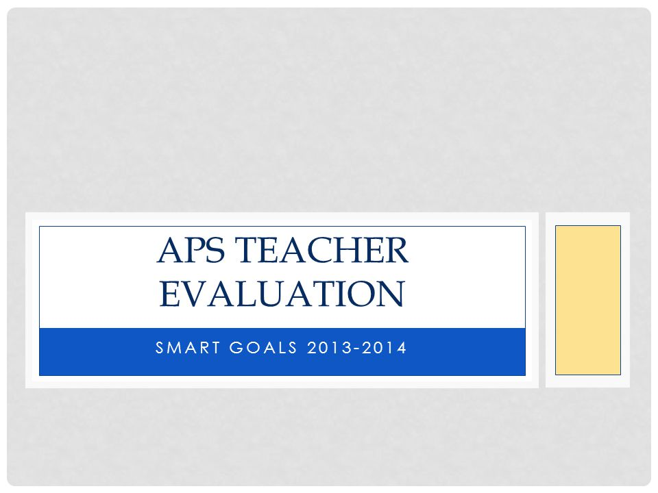 SMART GOALS 2013-2014 APS TEACHER EVALUATION