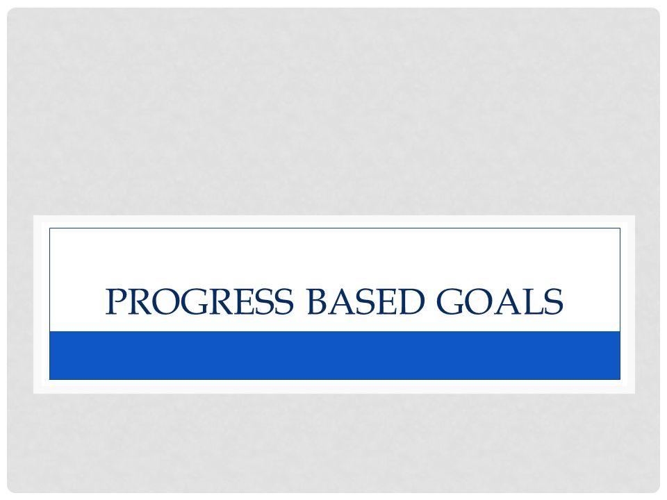 PROGRESS BASED GOALS